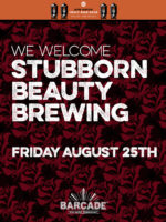 Stubborn Beauty Brewing Co. Night — August 25, 2017 at Barcade® in New Haven, Connecticut