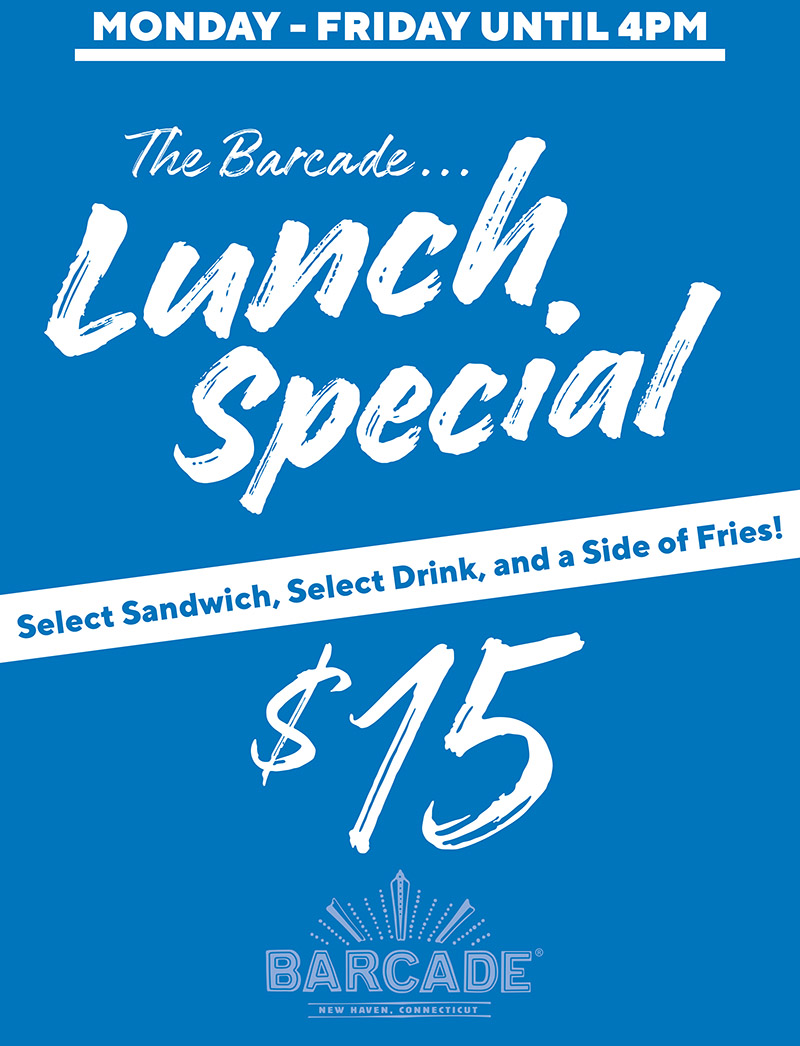 Barcade® New Haven, CT — $15 Lunch Special Monday through Friday until 4pm Select Sandwich, Select Drink and a Side of Fries