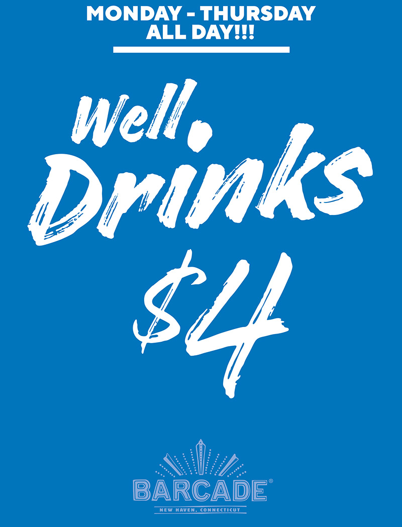 Barcade® New Haven, CT — Monday through Thursday All Day Well Drinks are $4